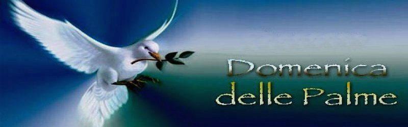 Avviso del parroco, arciprete don Gian Luca, per la Domenica delle Palme e la preparazione alla Santa Pasqua